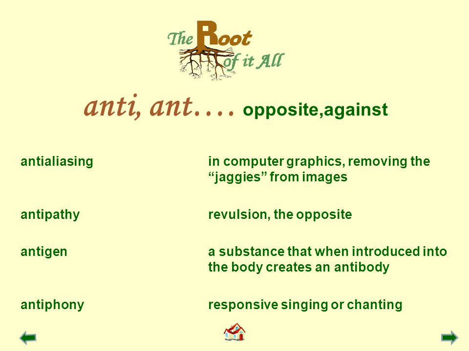 antialiasingin computer graphics, removing the jaggies from images antipathyrevulsion, the opposite antigena substance that when introduced into the body creates an antibody antiphonyresponsive singing or chanting anti, ant….