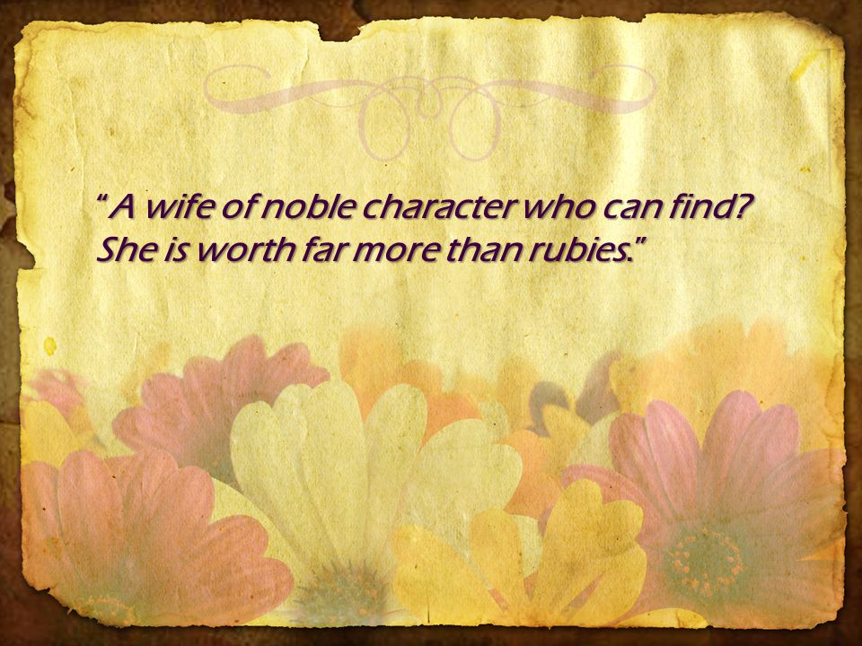 A wife of noble character who can find.