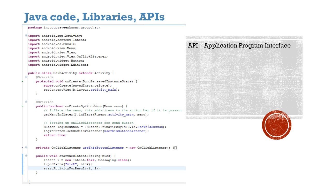 Java code, Libraries, APIs API – Application Program Interface