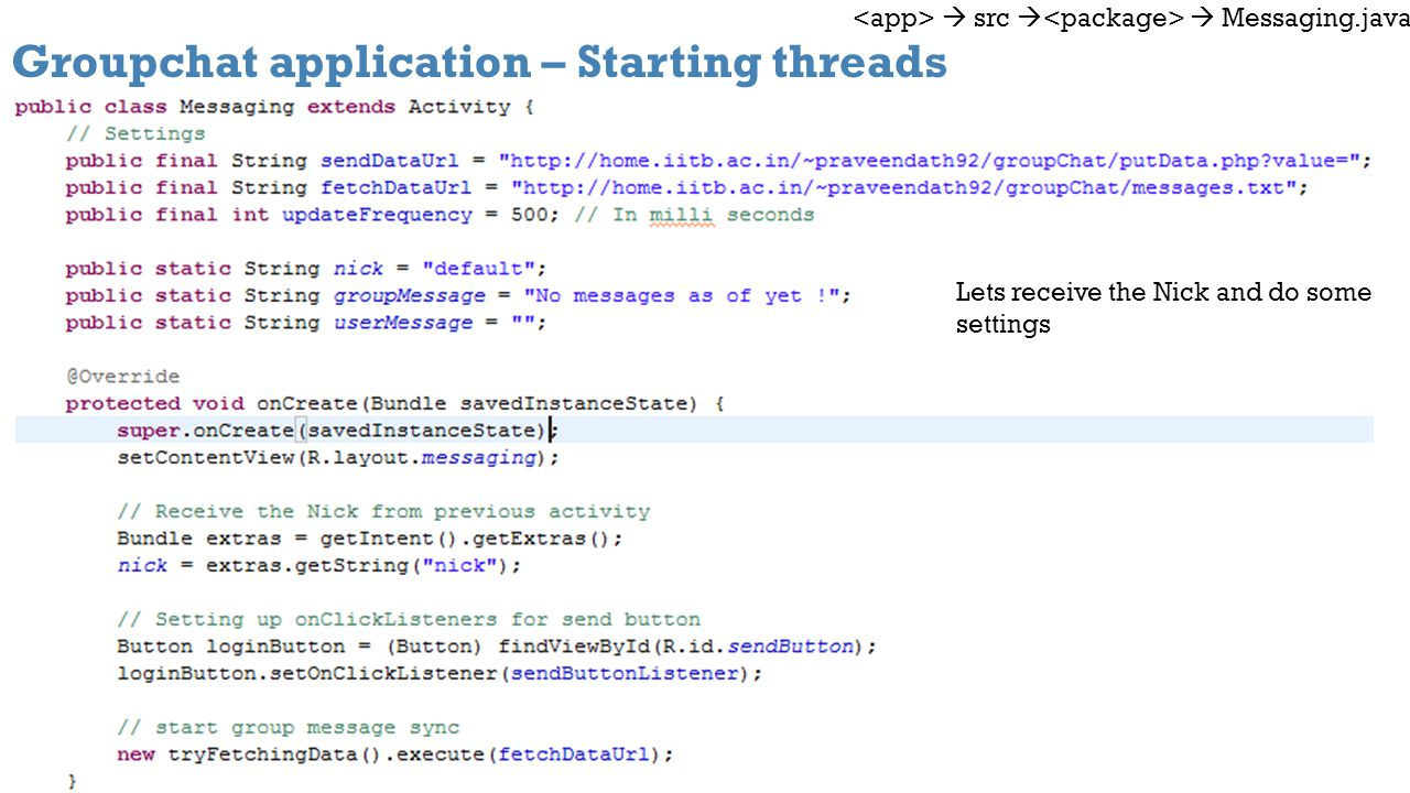 Groupchat application – Starting threads src Messaging.java Lets receive the Nick and do some settings