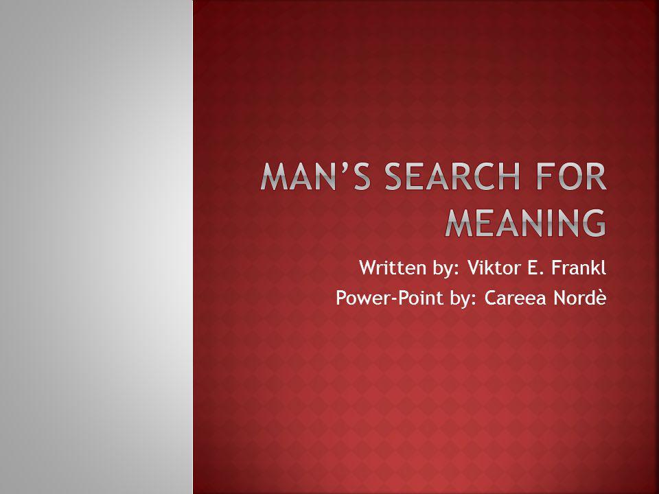 Written by: Viktor E. Frankl Power-Point by: Careea Nordè