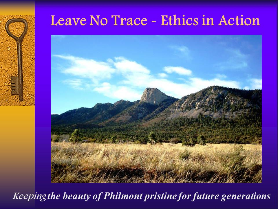 Leave No Trace - Ethics in Action Keeping the beauty of Philmont pristine for future generations