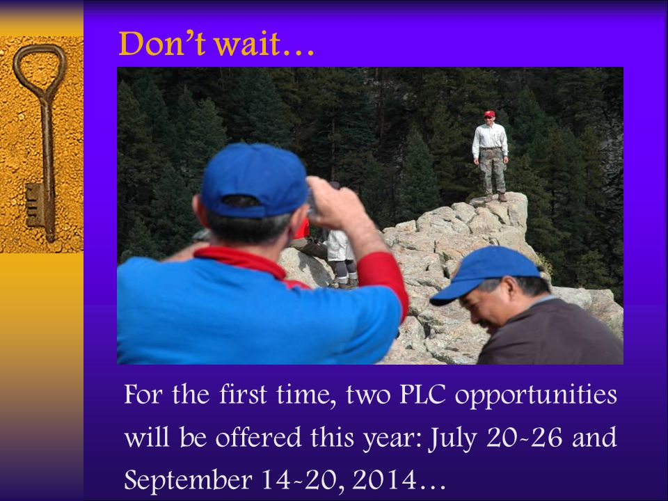 For the first time, two PLC opportunities will be offered this year: July 20-26 and September 14-20, 2014… Dont wait…