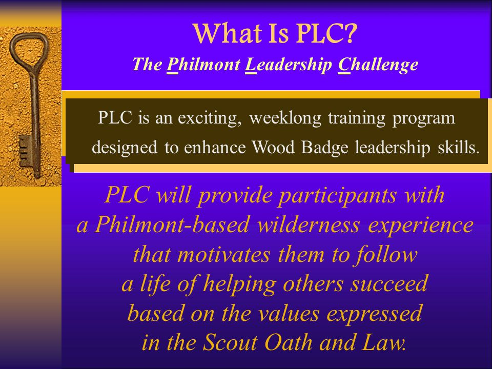 What Is PLC? PLC will provide participants with a Philmont-based wilderness experience that motivates them to follow a life of helping others succeed
