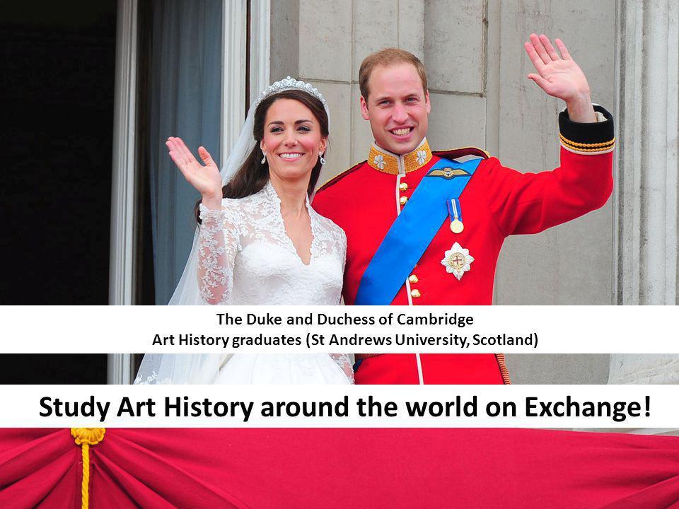 The Duke and Duchess of Cambridge Art History graduates (St Andrews University, Scotland) Study Art History around the world on Exchange!