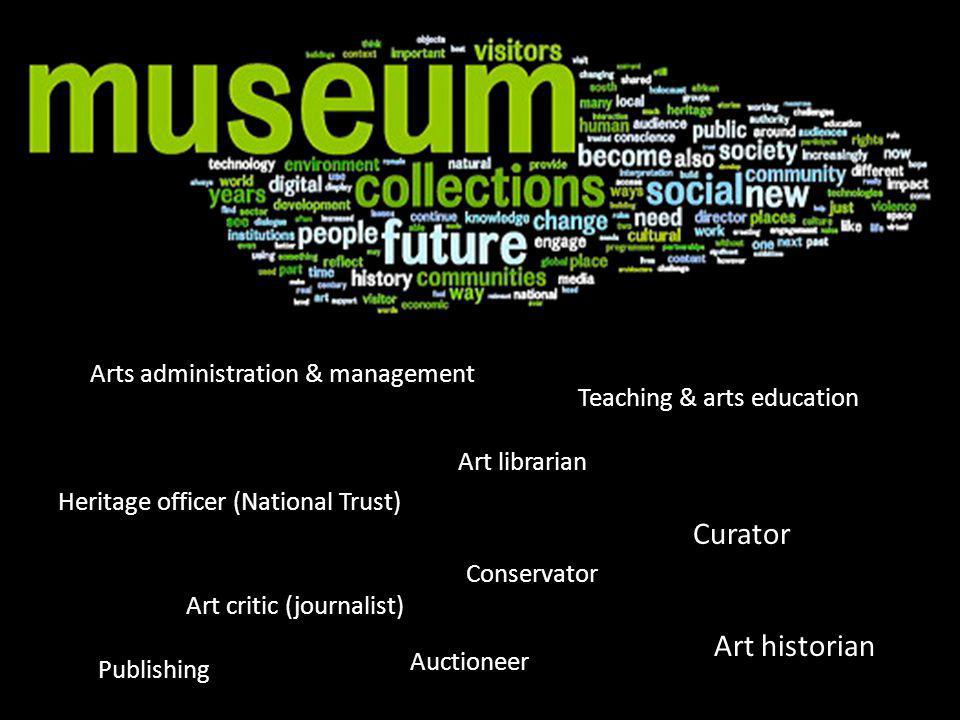 Arts administration & management Heritage officer (National Trust) Auctioneer Art critic (journalist) Publishing Teaching & arts education Curator Con