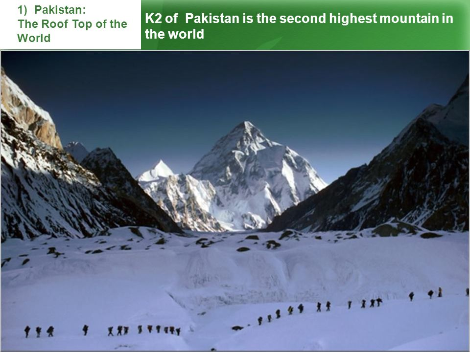 K2 of Pakistan is the second highest mountain in the world 1) Pakistan: The Roof Top of the World