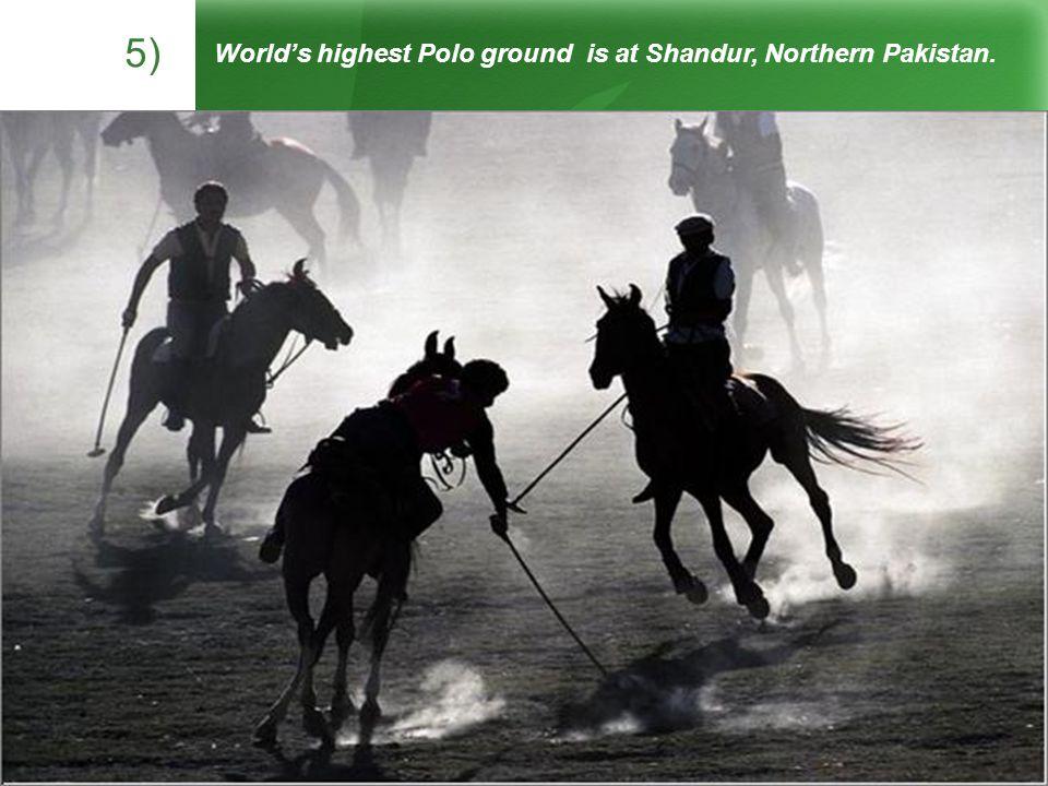 Worlds highest Polo ground is at Shandur, Northern Pakistan. 5)