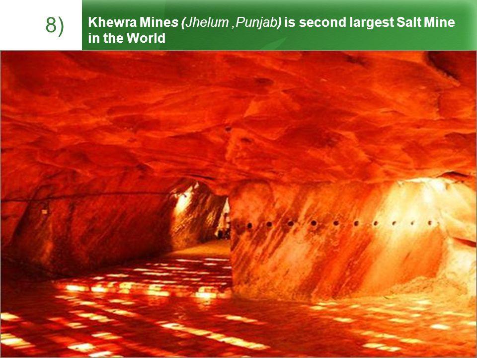 8) Khewra Mines (Jhelum,Punjab) is second largest Salt Mine in the World