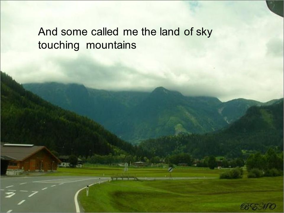 And some called me the land of sky touching mountains