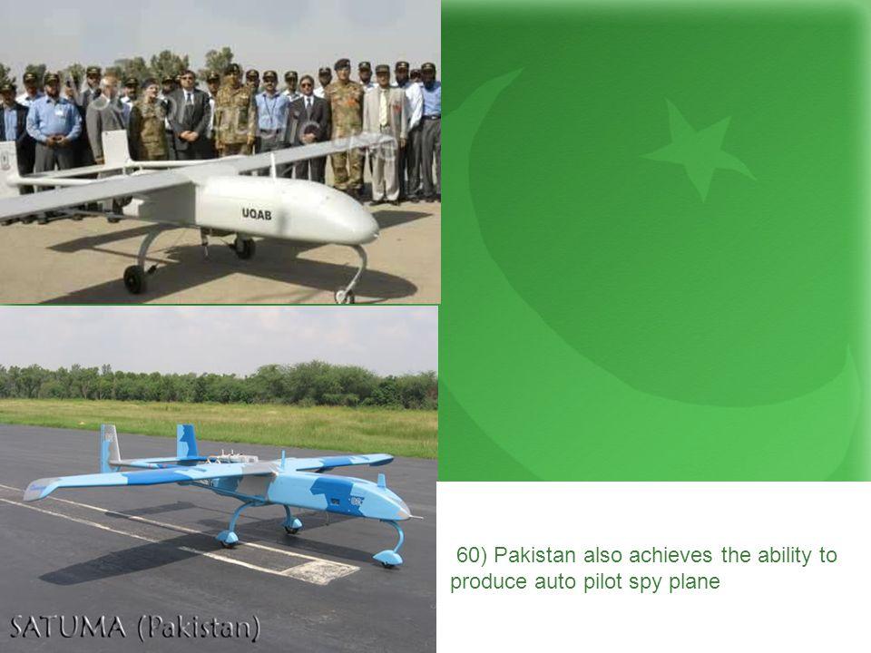 60) Pakistan also achieves the ability to produce auto pilot spy plane
