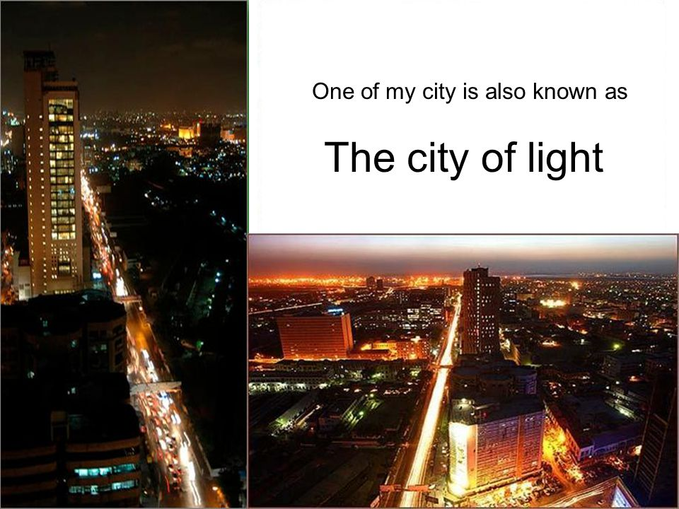 One of my city is also known as The city of light