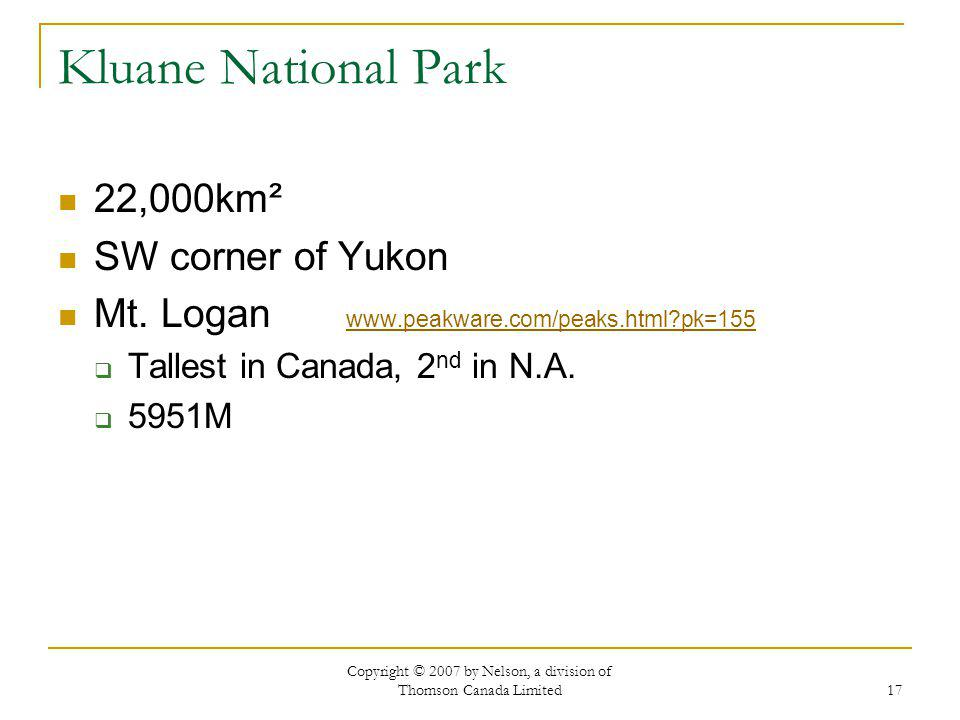 Copyright © 2007 by Nelson, a division of Thomson Canada Limited 17 Kluane National Park 22,000km² SW corner of Yukon Mt.
