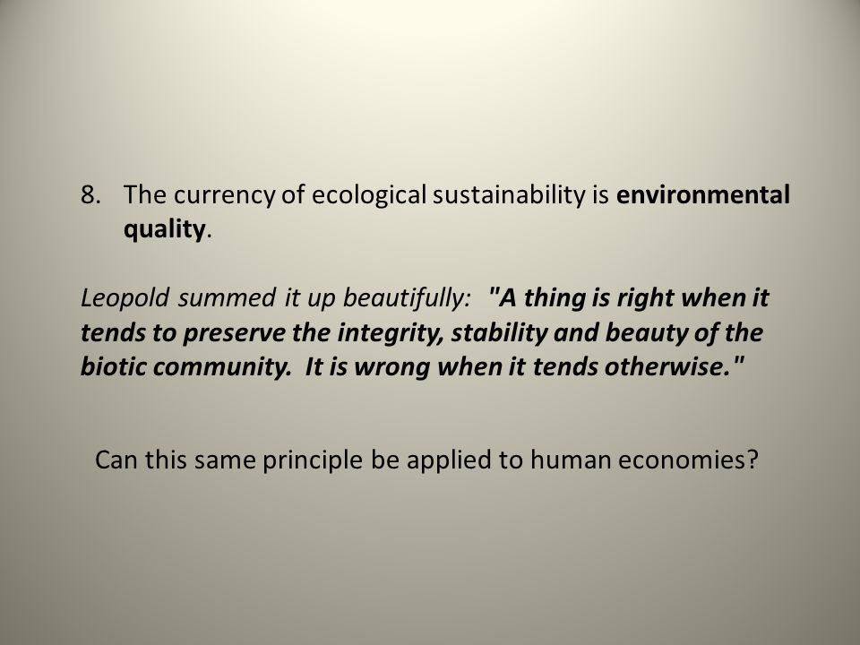 8.The currency of ecological sustainability is environmental quality.