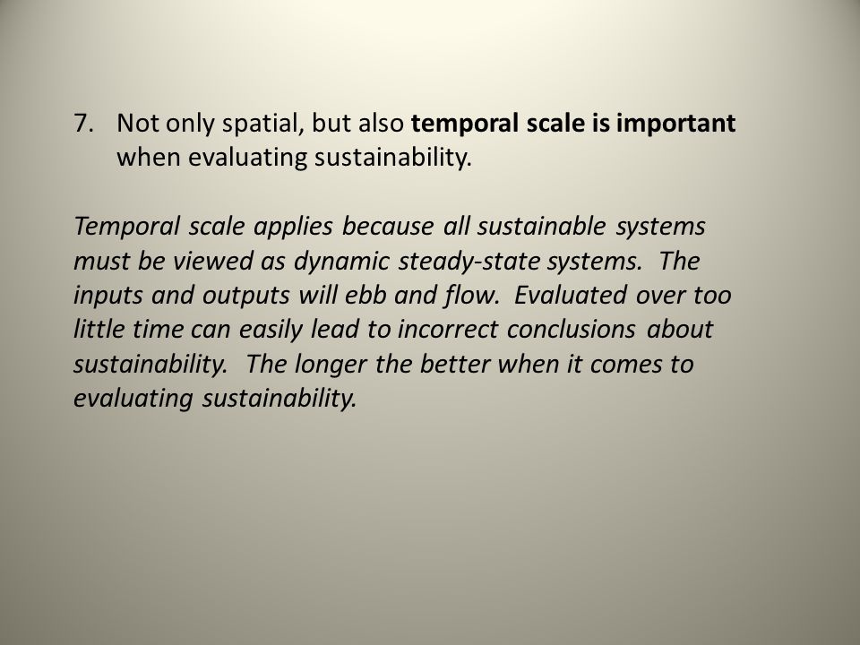 7.Not only spatial, but also temporal scale is important when evaluating sustainability.