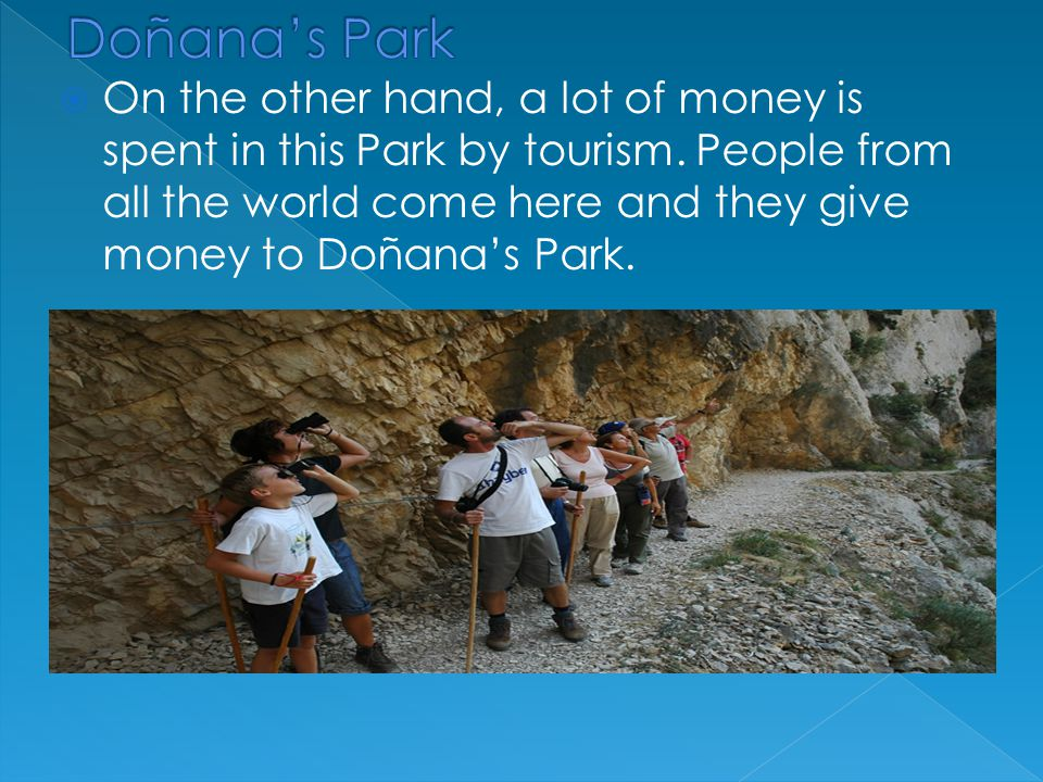 On the one hand, this Park spends a lot of money for environmental works, cleaning, security, fires...