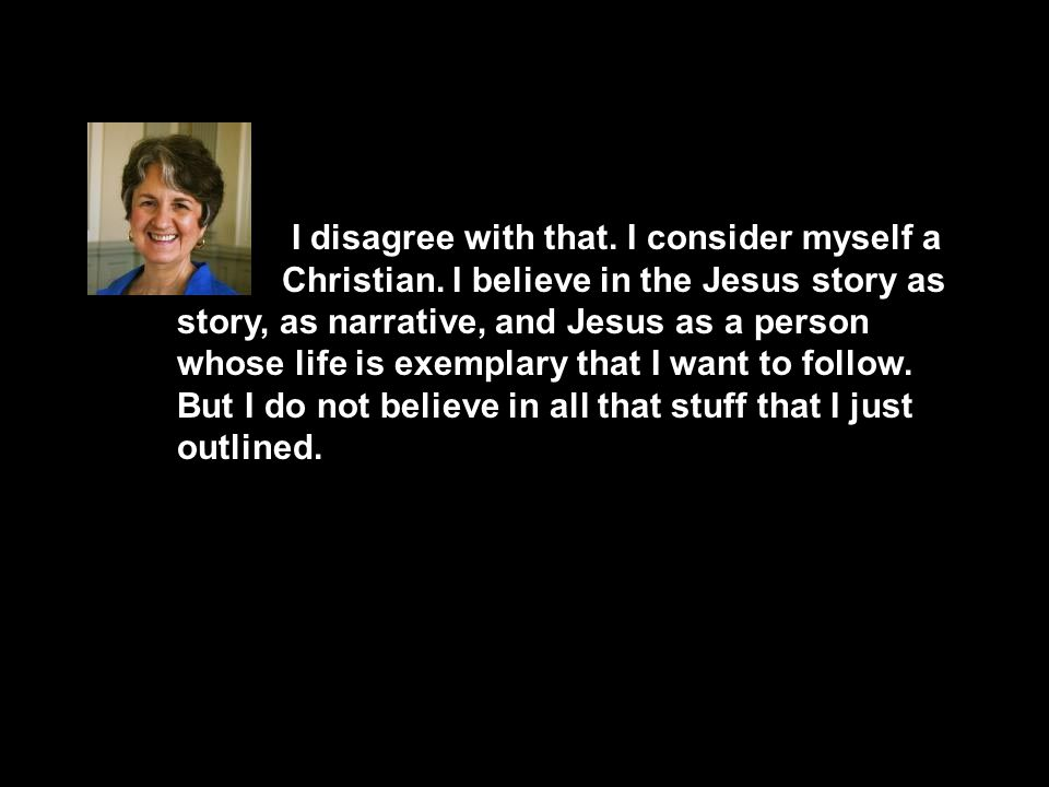 I disagree with that. I consider myself a Christian.