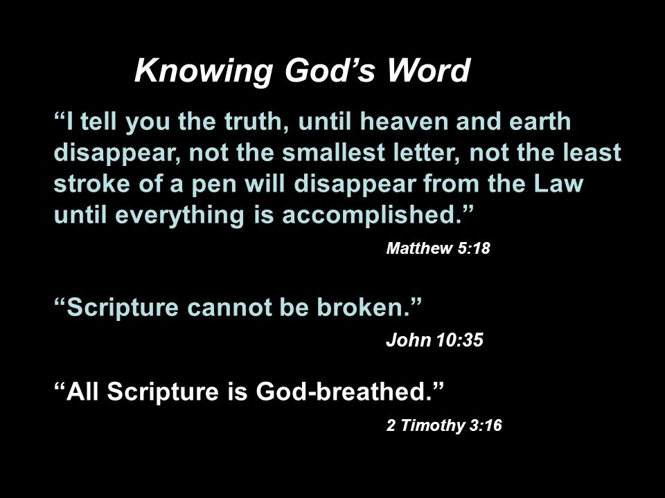 I tell you the truth, until heaven and earth disappear, not the smallest letter, not the least stroke of a pen will disappear from the Law until everything is accomplished.