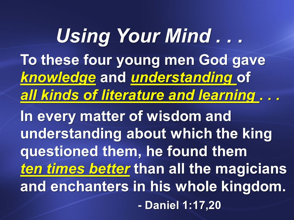 To these four young men God gave knowledge and understanding of all kinds of literature and learning...