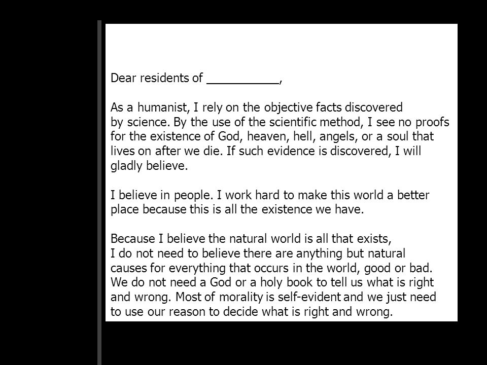 Dear residents of ___________, As a humanist, I rely on the objective facts discovered by science.