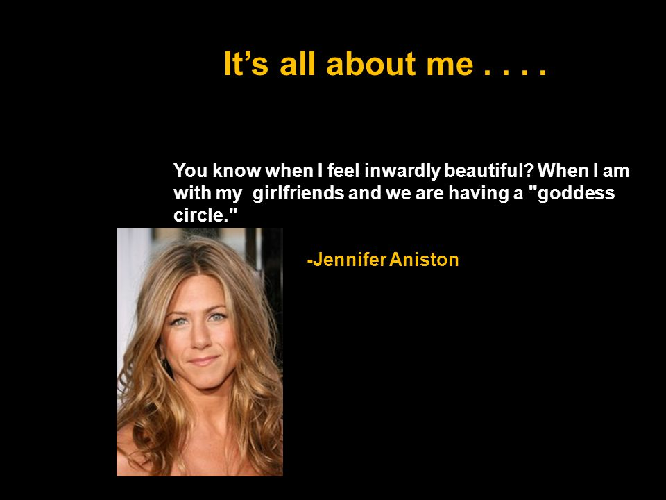 You know when I feel inwardly beautiful.