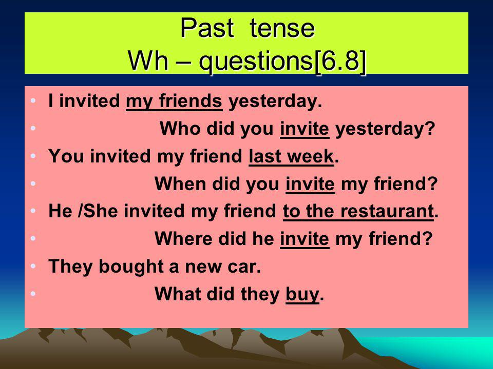 Past tense – wh questions[6.8] 1.We use the verb to doto make wh- questions in the past did.