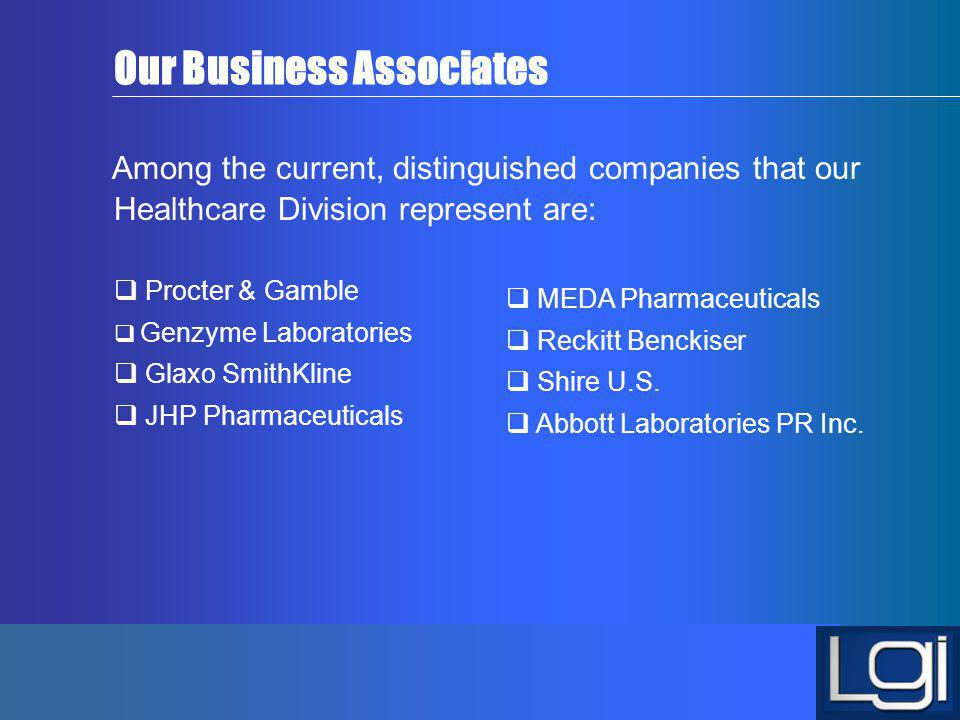 Our Business Associates Among the current, distinguished companies that our Healthcare Division represent are: Procter & Gamble Genzyme Laboratories G