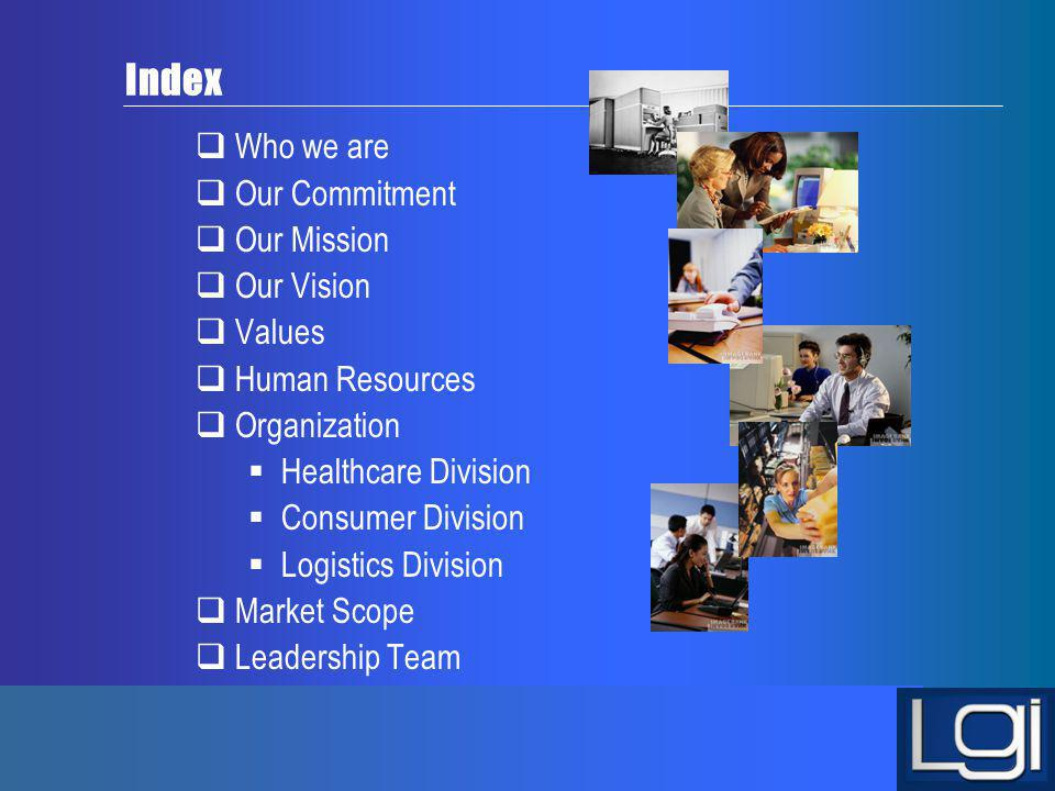 Index Who we are Our Commitment Our Mission Our Vision Values Human Resources Organization Healthcare Division Consumer Division Logistics Division Ma