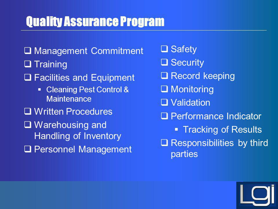 Quality Assurance Program Management Commitment Training Facilities and Equipment Cleaning Pest Control & Maintenance Written Procedures Warehousing a