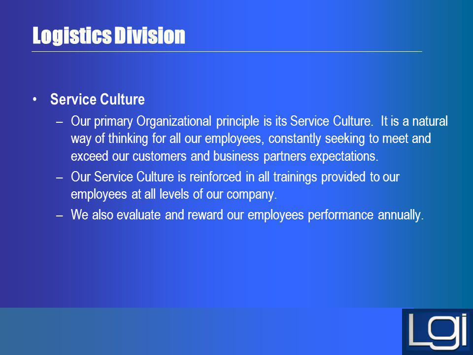 Logistics Division Service Culture –Our primary Organizational principle is its Service Culture. It is a natural way of thinking for all our employees