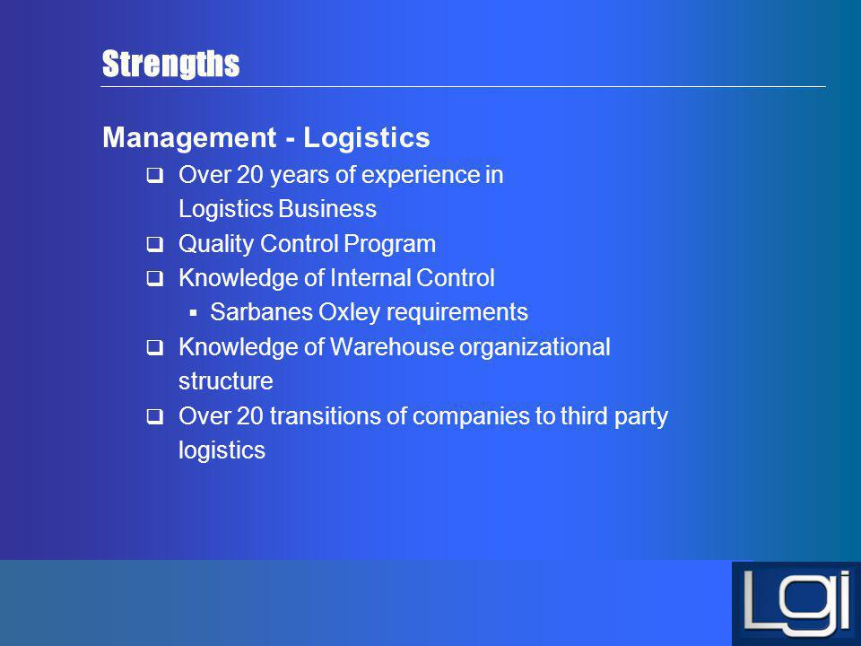 Strengths Management - Logistics Over 20 years of experience in Logistics Business Quality Control Program Knowledge of Internal Control Sarbanes Oxle