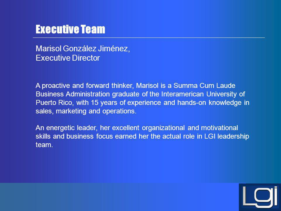 Marisol González Jiménez, Executive Director A proactive and forward thinker, Marisol is a Summa Cum Laude Business Administration graduate of the Int
