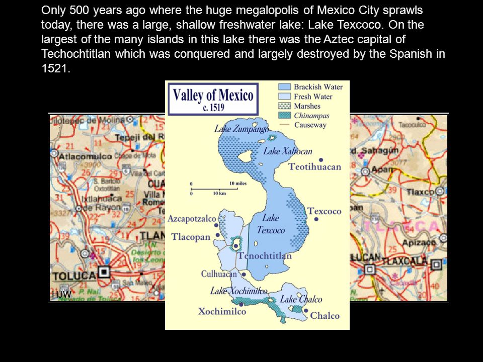 Only 500 years ago where the huge megalopolis of Mexico City sprawls today, there was a large, shallow freshwater lake: Lake Texcoco.