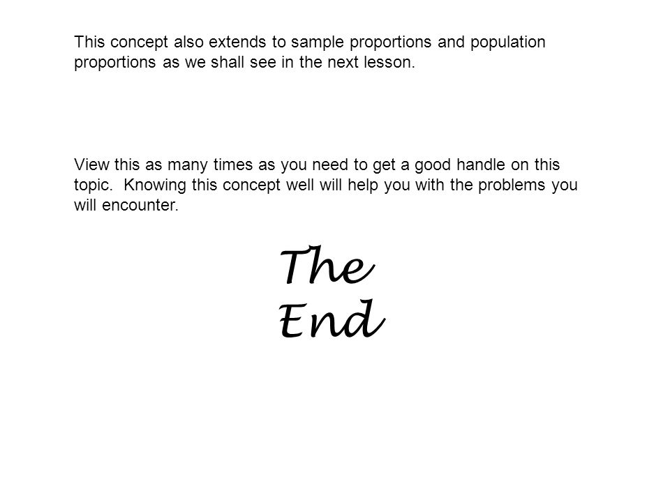 This concept also extends to sample proportions and population proportions as we shall see in the next lesson.