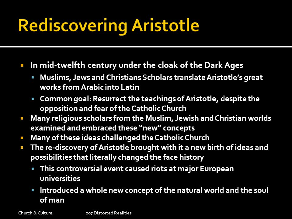 In mid-twelfth century under the cloak of the Dark Ages Muslims, Jews and Christians Scholars translate Aristotles great works from Arabic into Latin
