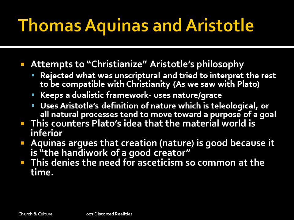 Attempts to Christianize Aristotles philosophy Rejected what was unscriptural and tried to interpret the rest to be compatible with Christianity (As w