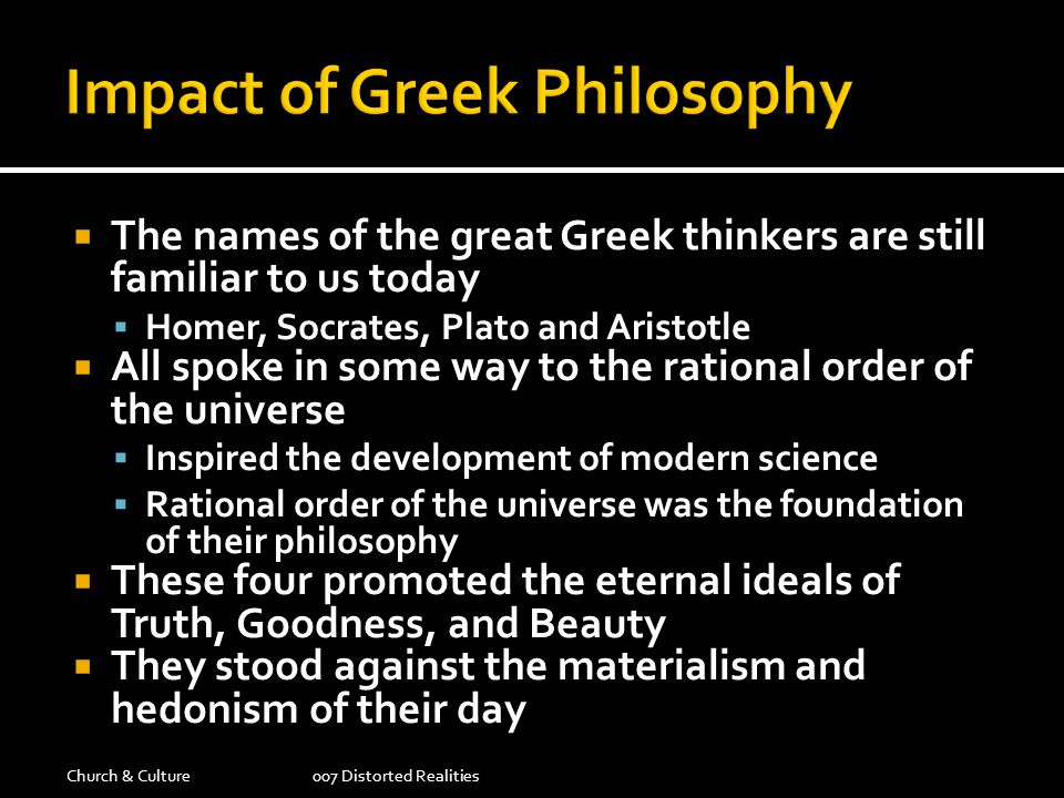 The names of the great Greek thinkers are still familiar to us today Homer, Socrates, Plato and Aristotle All spoke in some way to the rational order