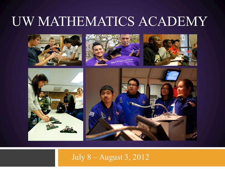 UW MATHEMATICS ACADEMY July 8 – August 3, 2012