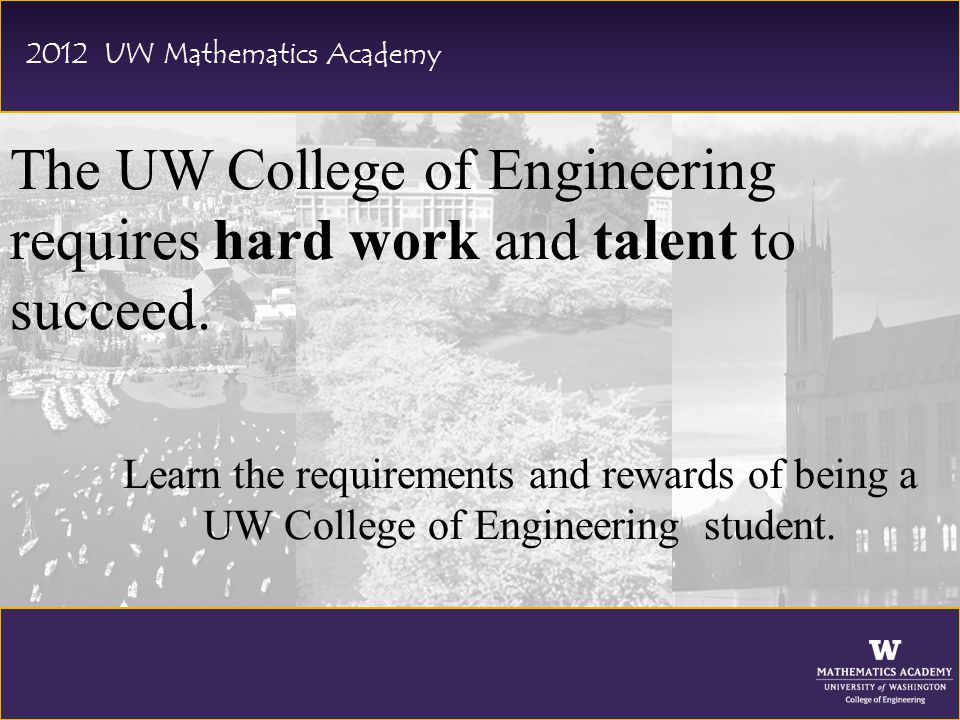 The UW College of Engineering requires hard work and talent to succeed.