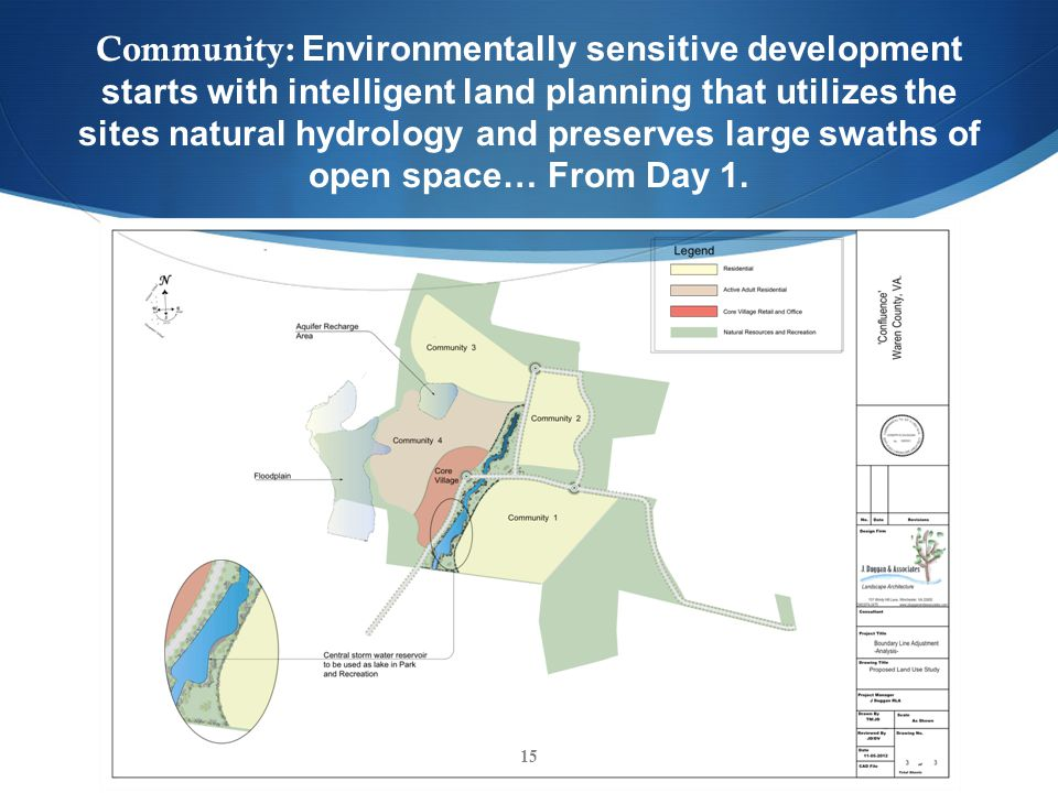 Community: Environmentally sensitive development starts with intelligent land planning that utilizes the sites natural hydrology and preserves large swaths of open space… From Day 1.