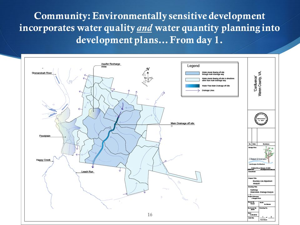 16 Community: Environmentally sensitive development incorporates water quality and water quantity planning into development plans… From day 1.