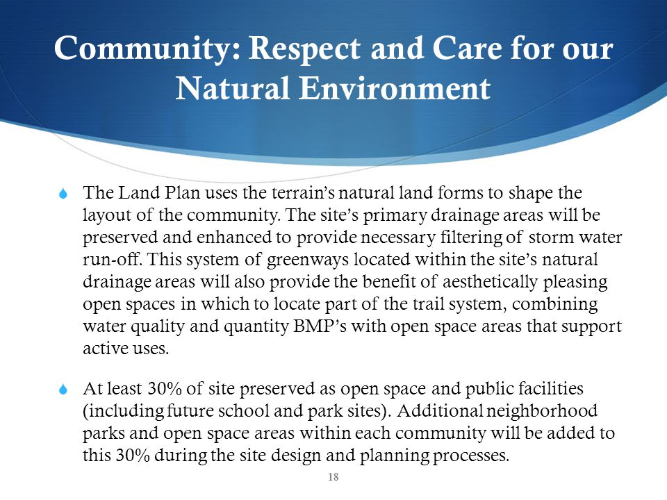 Community: Respect and Care for our Natural Environment The Land Plan uses the terrains natural land forms to shape the layout of the community.
