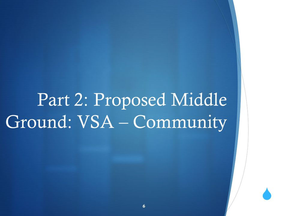 Part 2: Proposed Middle Ground: VSA – Community 6