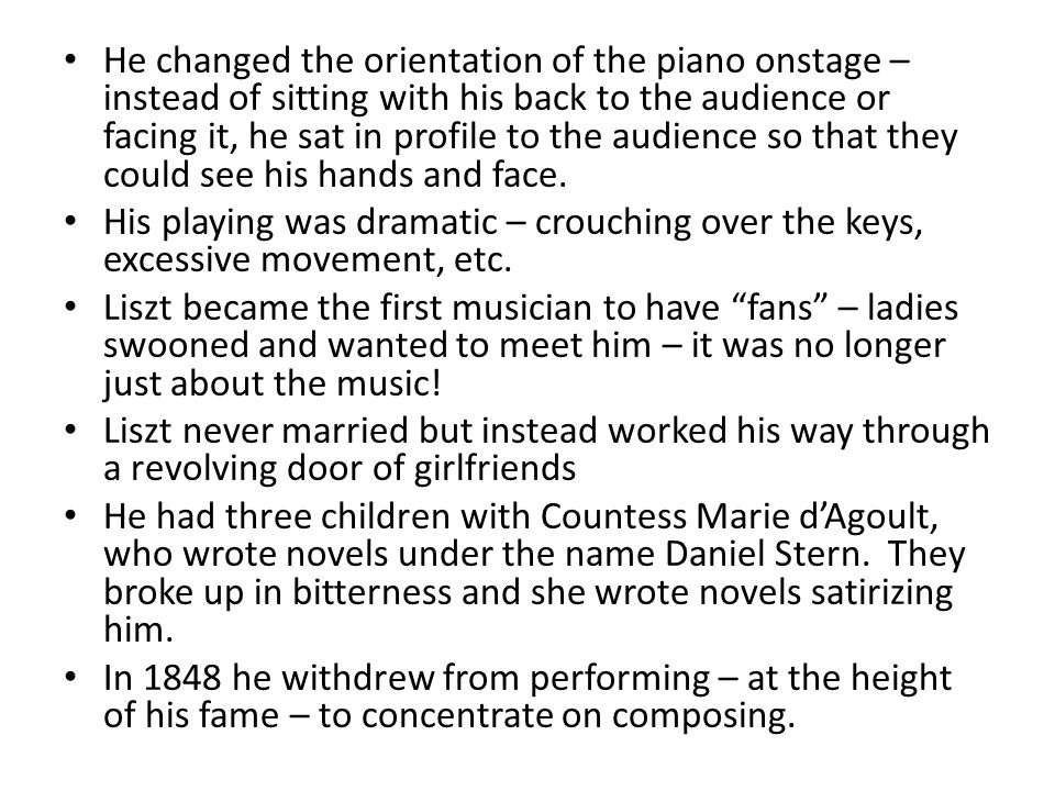 He changed the orientation of the piano onstage – instead of sitting with his back to the audience or facing it, he sat in profile to the audience so that they could see his hands and face.