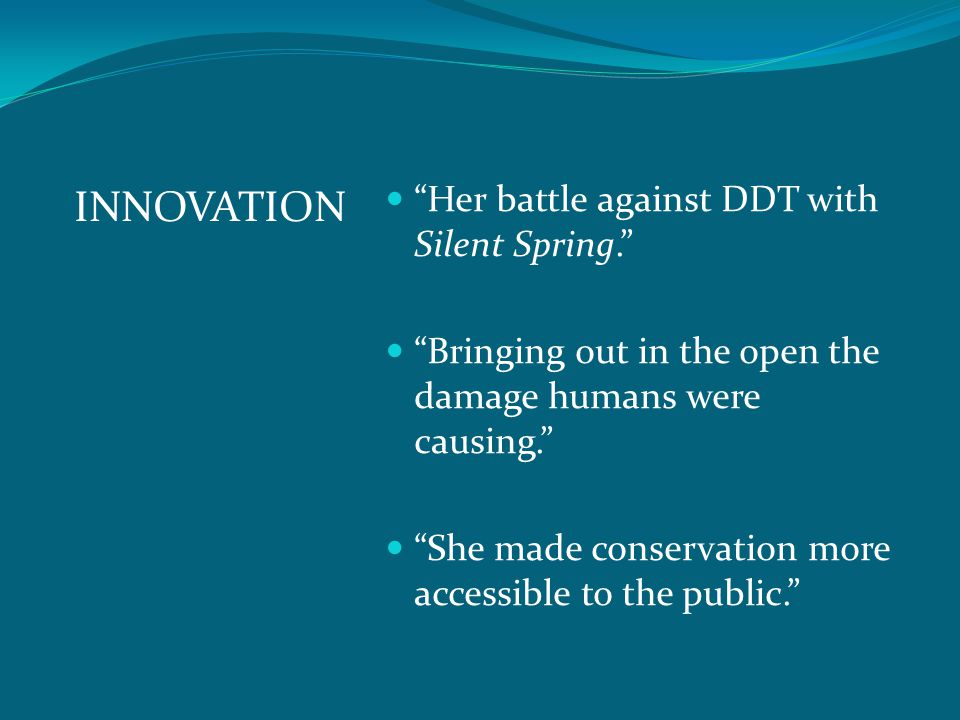 INNOVATION Her battle against DDT with Silent Spring.