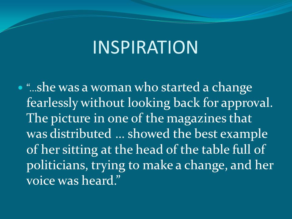 INSPIRATION … she was a woman who started a change fearlessly without looking back for approval.