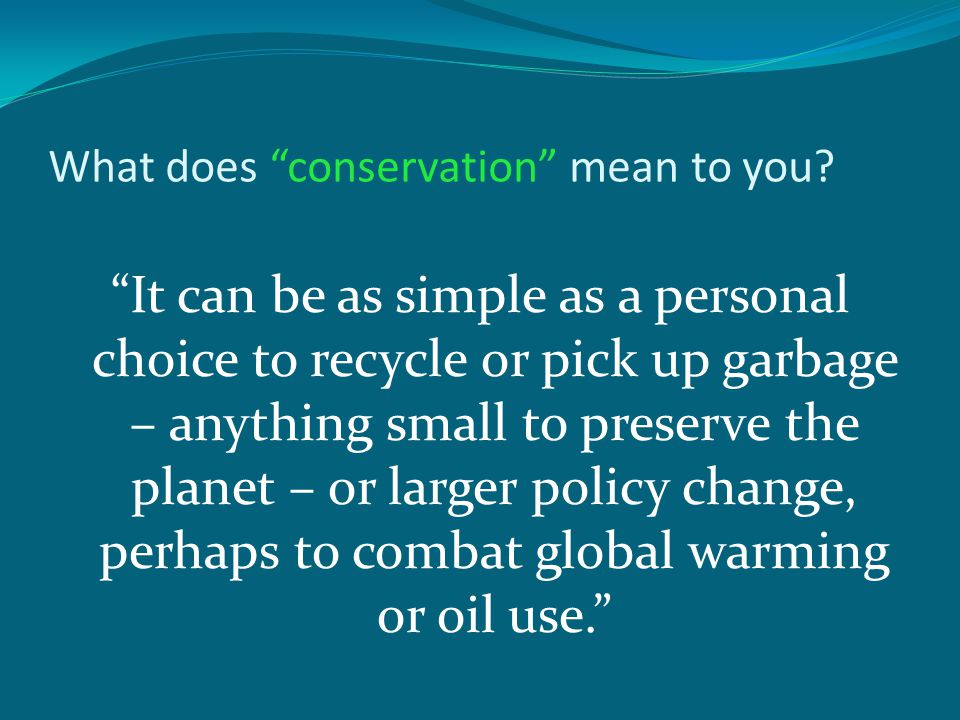 What does conservation mean to you.