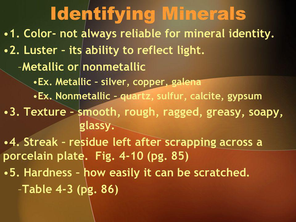 Identifying Minerals 1. Color- not always reliable for mineral identity.