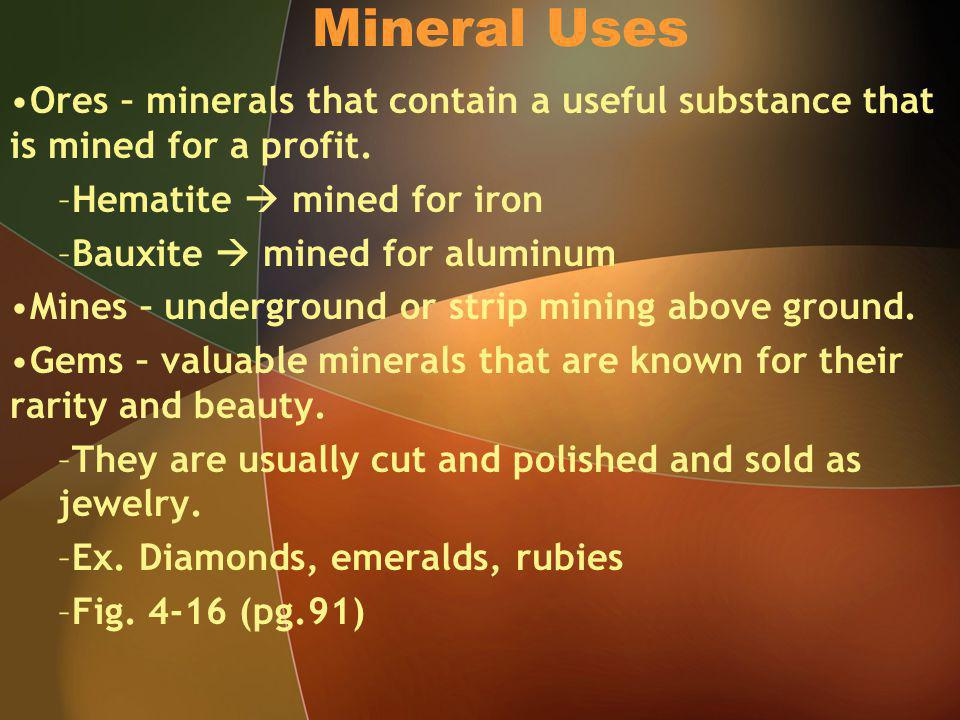 Mineral Uses Ores – minerals that contain a useful substance that is mined for a profit.