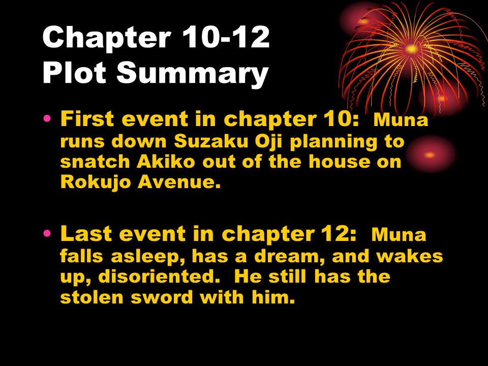 Chapter 10-12 Plot Summary First event in chapter 10: Muna runs down Suzaku Oji planning to snatch Akiko out of the house on Rokujo Avenue. Last event
